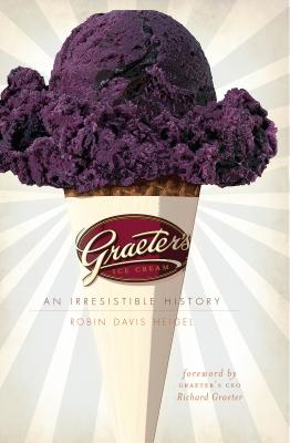 Graeter's Ice Cream (OH): An Irresistible History, Robin Davis Heigel