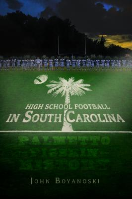Image for HIGH SCHOOL FOOTBALL IN SOUTH CAROLINA: PALMETTO PIGSKIN HISTORY