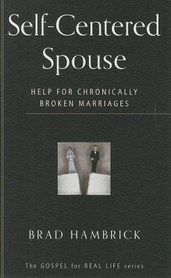 Image for Self-Centered Spouse: Help for Chronically Broken Marriages (Gospel for Real Life)