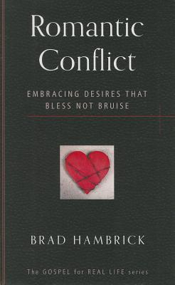 Image for Romantic Conflict: Embracing Desires That Bless Not Bruise (Gospel for Real Life)