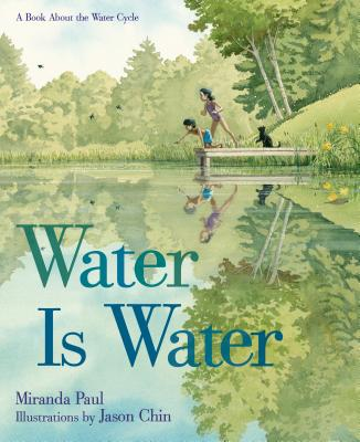 Water Is Water: A Book About the Water Cycle, Paul, Miranda