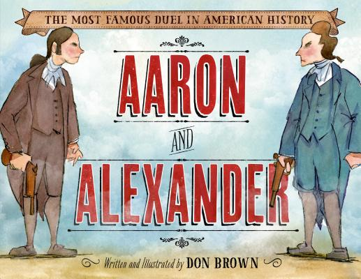 Image for Aaron and Alexander: The Most Famous Duel in American History