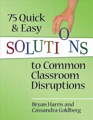 Image for 75 Quick and Easy Solutions to Classroom Disruptions