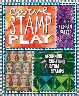 Image for Carve, Stamp, Play: Designing and Creating Custom Stamps