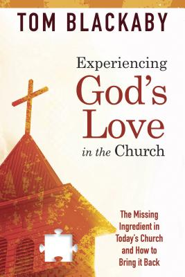 Image for Experiencing God's Love in the Church: The Missing Ingredient in Today's Church and How to Bring It Back