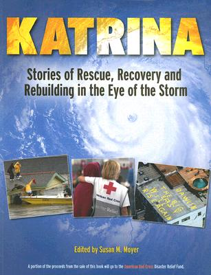 Hurricane Katrina: Stories of Rescue, Recovery and Rebuilding in the Eye of the Storm, Moyer, Susan M. [Editor]