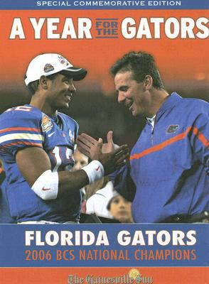 A Year for the Gators: Florida Gators: 2006 BCS National Champions, Gainesville Sun