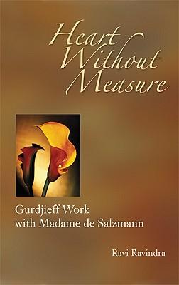 Heart Without Measure: Gurdjieff Work with Madame de Salzmann, Ravindra, Ravi