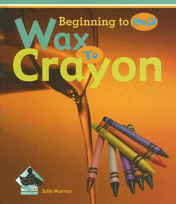 Wax to Crayon (Beginning to End Set 1 - 8 Titles), Murray, Julie