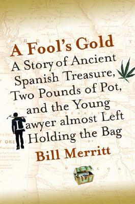 Image for A Fool's Gold: A Story of Ancient Spanish Treasure, Two Pounds of Pot, and the Young Lawyer Almost Left Holding the Bag