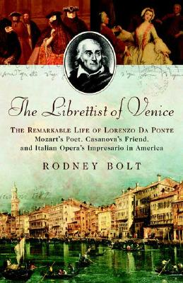 Image for The Librettist of Venice: The Remarkable Life of Lorenzo Da Ponte, Mozart's Poet, Casanova's Friend, and Italian Opera's Impresario in America