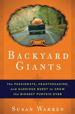 Image for Backyard Giants: The Passionate, Heartbreaking, and Glorious Quest to Grow the Biggest Pumpkin Ever