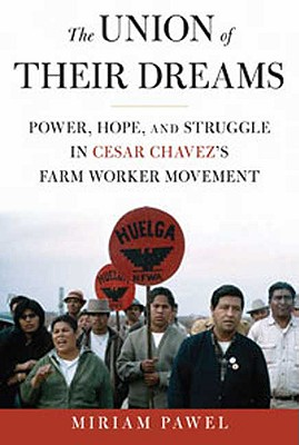 Image for The Union of Their Dreams: Power, Hope, and Struggle in Cesar Chavez's Farm Worker Movement