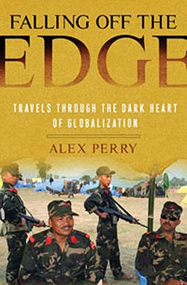 Image for Falling Off the Edge: Travels Through the Dark Heart of Globalization