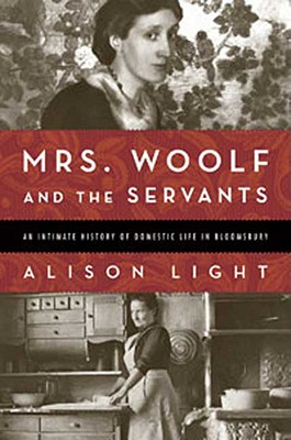 Image for Mrs. Woolf and the Servants: an Intimate HIstory of Domestic Life in Bloomsbury