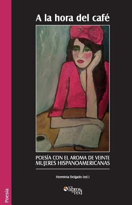 A la hora del cafe. Poesia con el aroma de veinte mujeres hispanoamericanas (Spanish Edition)