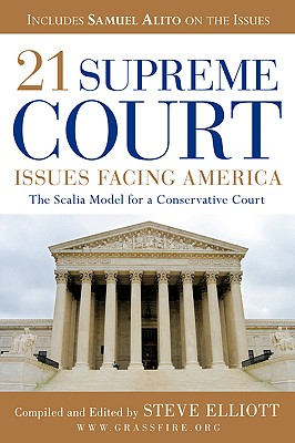 Image for 21 Supreme Court Issues Facing America: The Scalia Model for a Conservative Court, Includes Samuel Alito on the Issues