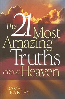 Image for The 21 Most Amazing Truths About Heaven