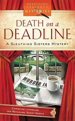 Death on a Deadline: Sleuthing Sisters Mystery Series #1 (Heartsong Presents Mysteries #1), Christine Lynxwiler, Jan Reynolds, Sandy Gaskin