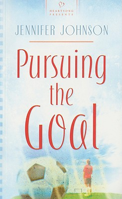 Pursuing The Goal (Heartsong Presents), Jennifer Johnson