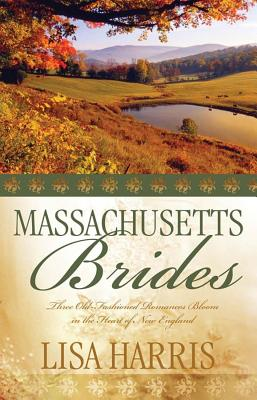 Massachusetts Brides: Michaela's Choice/Rebecca's Heart/Adam's Bride (Heartsong Novella Collection), Lisa Harris