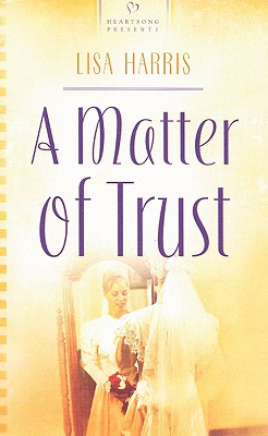 Image for A Matter of Trust (Heartsong Presents, # 773) (Massachusetts Weddings, Book 2)
