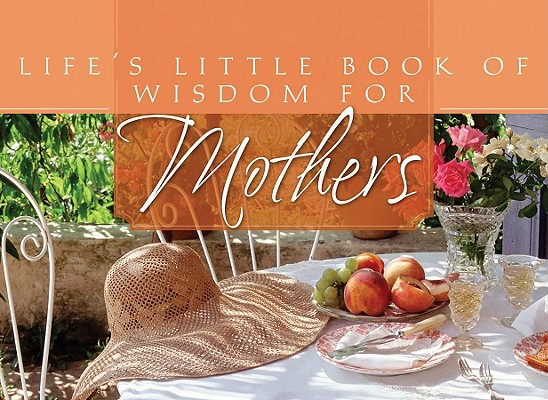 Life's Little Book of Wisdom For Mothers, Barbour Publishing