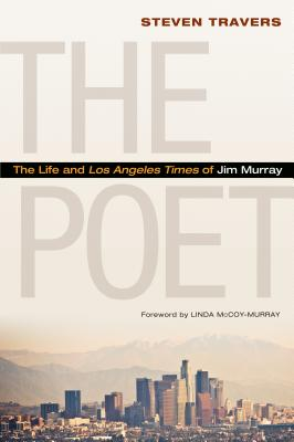 The Poet: The Life and Los Angeles Times of Jim Murray, Travers, Steven