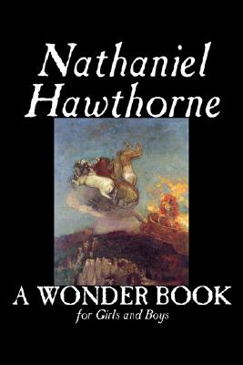 A Wonder Book for Girls and Boys by Nathaniel Hawthorne, Fiction, Classics, Hawthorne, Nathaniel