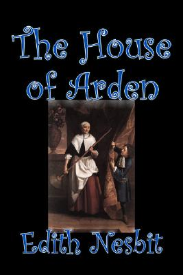 Image for The House of Arden by Edith Nesbit, Fiction, Fantasy & Magic