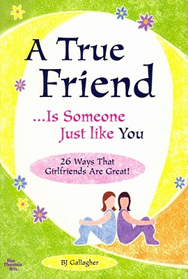 A True Friend …Is Someone Just like You, B. J. Gallagher