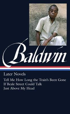 Image for James Baldwin: Later Novels (LOA #272): Tell Me How Long the Train's Been Gone / If Beale Street Could Talk / Just Above My Head (Library of America James Baldwin Edition)