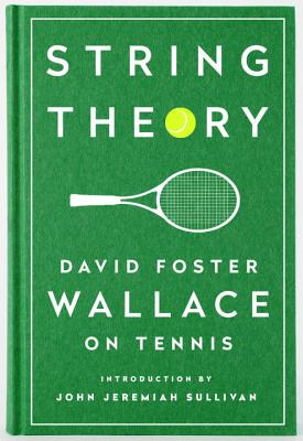 Image for String Theory: David Foster Wallace on Tennis: A Library of America Special Publication