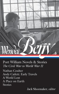 Image for Wendell Berry: Novels & Stories of Port William from the Civil War to World War II (The Library of America)