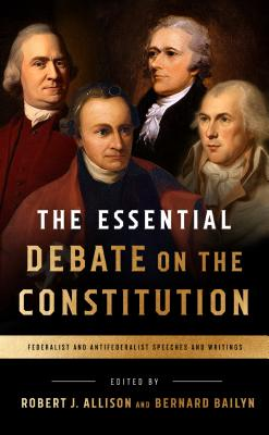 Image for The Essential Debate on the Constitution: Federalist and Antifederalist Speeches and Writings