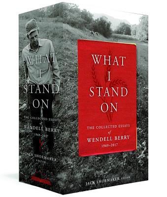 Image for What I Stand On: The Collected Essays of Wendell Berry 1969-2017: (A Library of America Boxed Set)