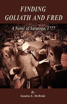 Finding Goliath and Fred: A Novel of Saratoga, 1777, McBride, Sandra E.