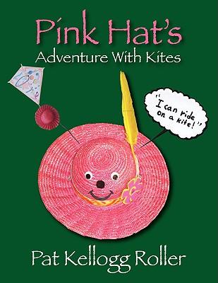 Pink Hat's Adventure with Kites, Roller, Pat Kellogg