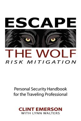 Escape The Wolf: A Security Handbook for Traveling Professionals, Emerson, Clinton