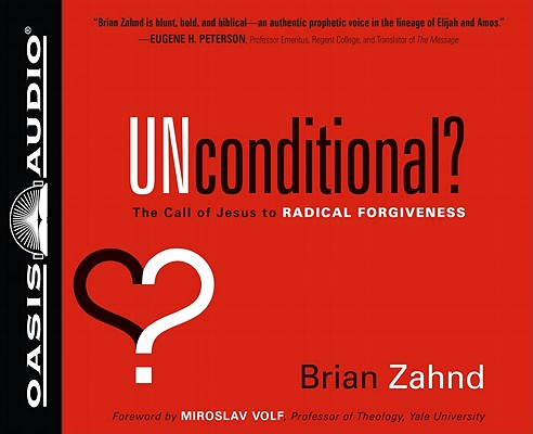 Unconditional?: The Call of Jesus to Radical Forgiveness [Audiobook, CD, Unabridged] [Audio CD], Brian Zahnd (Author), Jon Gauger (Narrator)