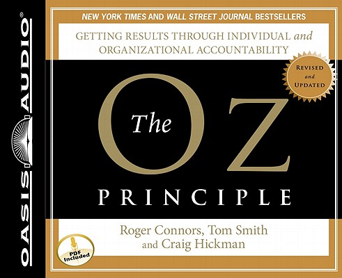 The Oz Principle: Getting Results Through Individual and Organizational Accountability (Smart Audio), Connors, Roger; Smith, Tom; Hickman, Craig
