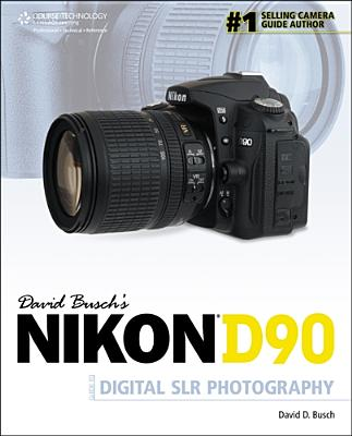 DAVID BUSCH'S NIKON D90 GUIDE TO DIGITAL, DAVID D. BUSCH