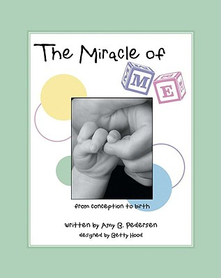 Image for The Miracle of Me: From Conception to Birth