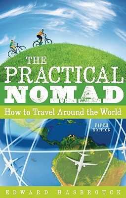 The Practical Nomad: How to Travel Around the World, Edward Hasbrouck
