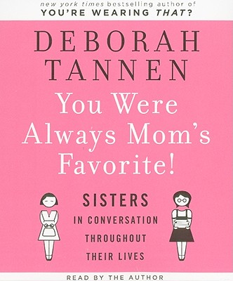 You Were Always Mom's Favorite: Sisters in Conversation Throughout Their Lives, Tannen, Deborah