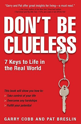 Don't Be Clueless: 7 Keys to Life in the Real World, Garry Cobb, Pat Breslin