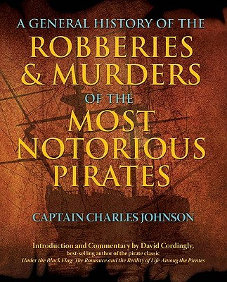 A General History of the Robberies & Murders of the Most Notorious Pirates, Captain Charles Johnson