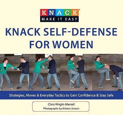 Image for Knack Self-Defense for Women: Strategies, Moves & Everyday Tactics To Gain Confidence & Stay Safe (Knack: Make It Easy)