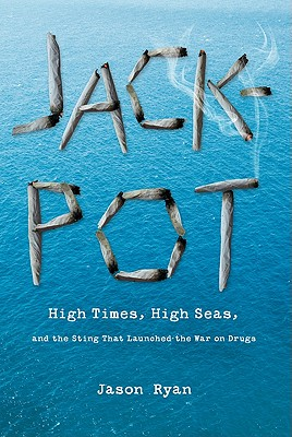Jackpot: High Times, High Seas, And The Sting That Launched The War On Drugs, Ryan, Jason
