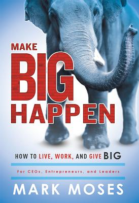 Image for Make Big Happen: How To Live, Work, and Give Big